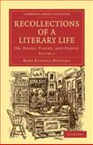 Recollections of a Literary Life : Or, Books, Places, and People, Mitford, Mary Russell, 1108020577
