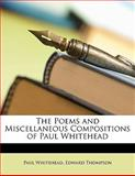 The Poems and Miscellaneous Compositions of Paul Whitehead, Paul Whitehead, 1143430573
