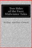 Two Sides of the Face: Midwinter Tales, Arthur Quiller-Couch, 1500370576