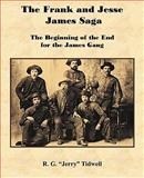 "The Frank and Jesse James Saga - the Beginning of the End of the James Gang, R. G. ""Jerry"" Tidwell, 1934610577"