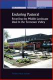 Enduring Pastoral : Recycling the Middle Landscape Ideal in the Tennessee Valley, Larsen, Torben Huus, 9042030577