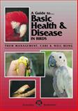 A Guide to Basic Health and Disease in Birds : Their Management, Care and Well-being, Cannon, Michael J., 0646230573
