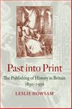 Past into Print : The Publishing of History in Britain 1850?1950, Howsam, Leslie, 144264057X