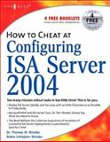 How to Cheat at Configuring ISA Server 2004, Shinder, Debra Littlejohn and Shinder, Thomas W., 1597490571