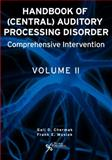 Handbook of Central Auditory Processing Disorders : Volume 2: Comprehensive Intervention, Gail D. Chermak and Frank E. Musiek, 159756057X