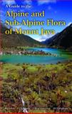 A Guide to the Alpine and Sub-Alpine Flora of Mount Jaya, R. J. Johns, 1842460579