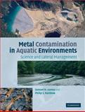 Metal Contamination in Aquatic Environments : Science and Lateral Management, Luoma, Samuel and Rainbow, Philip, 0521860571