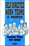 Self-Directed Work Teams : A Primer, Torres, Cresencio and Spiegel, Jerry, 0883900572