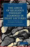 The Limits of Religious Thought Examined in Eight Lectures : Preached before the University of Oxford, in the Year M. DCCC. LVIII on the Foundation of the Late Rev. John Bampton, Henry Longueville Mansel, 1108000576