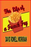 Life of a French Fry, David Workman, 1475230575