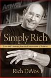 Simply Rich: Life and Lessons from the Cofounder of Amway, Rich DeVos, 1476770573