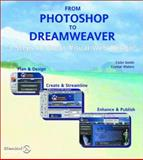 From Photoshop to Dreamweaver : 3 Steps to Great Visual Web Design, Smith, Colin and Waters, Crystal, 1903450578