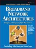 Broadband Network Architectures : Designing and Deploying Triple-Play Services, Hellberg, Chris and Boyes, Truman, 0132300575