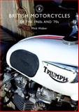 British Motorcycles of the 1960s And 70s, Mick Walker, 0747810575