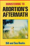 Ministering to Abortion's Aftermath, Bill Banks and Sue Banks, 0892280573