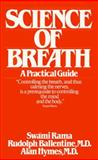 Science of Breath : A Practical Guide, Rama and Ballentine, Rudolph, 089389057X