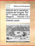 Histoire de la Jamaïque, Traduite de L'Anglois Par M ***, Ancien Officier de Dragons, Charles Leslie, 1170370578