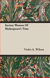 Society Women of Shakespeare's Time, Violet A. Wilson, 1406770574