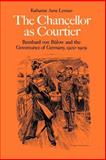 The Chancellor as Courtier : Bernhard von Bulow and the Governance of Germany, 1900-1909, Lerman, Katharine A., 0521530571