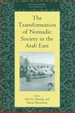 The Transformation of Nomadic Society in the Arab East, , 0521770572