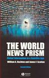 The World News Prism : Global Information in a Satellite Age, Hachten, William A. and Scotton, James Francis, 1405150572