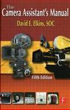 The Camera Assistant's Manual, Elkins, David E., 0240810570