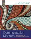 Communication Mosaics : An Introduction to the Field of Communication, Wood, Julia T., 0495100579