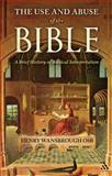 Use and Abuse of the Bible : A Brief History of Biblical Interpretation, Wansbrough, Henry, 0567090574