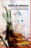 Difficult Atheism : Post-Theological Thinking in Alain Badiou, Jean-Luc Nancy and Quentin Meillassoux, Watkin, Christopher, 0748640576