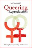 Queering Reproduction : Achieving Pregnancy in the Age of Technoscience, Mamo, Laura, 0822340577