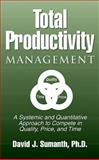 Total Productivity Management : A Systemic and Quantitative Approach to Compete in Quality, Price and Time, Sumanth, David J., 1574440578