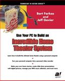 Use Your PC to Build an Incredible Home Theater System, Bart Farkas and Jeff Govier, 1590590570
