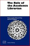 The Role of the Academic Librarian, Langley, Anne and Gray, Edward, 1843340577