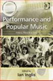 Performance and Popular Music : History, Place and Time, Inglis, Ian, 0754640574