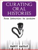 Curating Oral Histories : From Interview to Archive, MacKay, Nancy, 1598740571