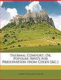 Thermal Comfort; or, Popular Hints for Preservation from Colds [ and C ], George William Lefevre, 1149020571