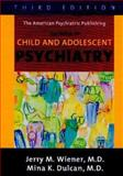 Textbook of Child and Adolescent Psychiatry, Jerry M. Wiener, Mina K. Dulcan, 1585620572