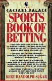 The Caesars Palace Book of Sports Betting, Bert Randolph Sugar, 0312050585