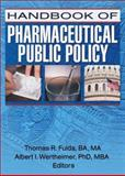 Handbook of Pharmaceutical Public Policy, Fulda, Thomas R. and Wertheimer, Albert I., 0789030586