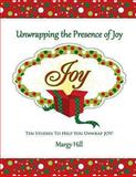 Unwrapping the Presence of Joy, Margy Hill, 1494290588