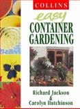 Easy Container Gardening, Richard Jackson and Carolyn Hutchinson, 0004140583