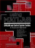 Using MATLAB, Simulink and Control Toolbox : A Practical Approach, Cavallo, Albert and Setola, R., 0132610582