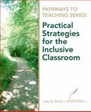 Practical Strategies for the Inclusive Classroom, Wood, Judy W. and National Center for Education Information Staff, 0135130581