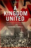 A Kingdom United : Popular Responses to the Outbreak of the First World War in Britain and Ireland, Pennell, Catriona, 0199590583