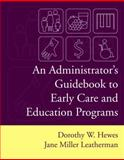 An Administrator's Guidebook to Early Care and Education Programs, Hewes, Dorothy W. and Leatherman, Jane M., 0205420583