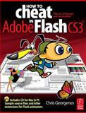 How to Cheat in AdobeFlash CS3 : The Art of Design and Animation, Georgenes, Chris, 0240520580
