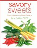 Savory Sweets : From Ingredients to Plated Desserts, Felder, Amy, 0471740586