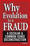 Why Evolution Is a Fraud: A Secular and Common-Sense Deconstruction, Tom Sutcliff, 0615140580