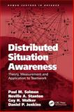 Distributed Situation Awareness : Theory Measurement and Application to Teamwork, Salmon, Paul M. and Stanton, Neville A., 0754670589