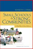 Small Schools and Strong Communities : A Third Way of School Reform, Strike, Kenneth A., 0807750581